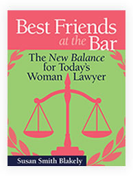 "Susan Blakely's ""Best Friends at the Bar: The New Balance for Today's Woman Lawyer"""
