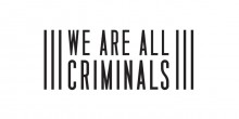 Graphic that says 'We Are All Criminals'