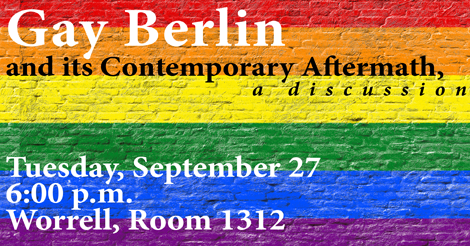 Photo graphic of rainbow-colored wall with the text 'Gay Berlin and its Contemporary Aftermath a discussion Tuesday, September 27 6:00 p.m. Worrell, Room 1312'