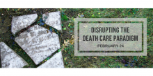 Photo graphic of a broken tombstone in a cemetery depicting 'James Hawkins Aug 5 1803 May 6 1903' with a graphic overlay that says 'Disrupting the Death Care Paradigm February 24'