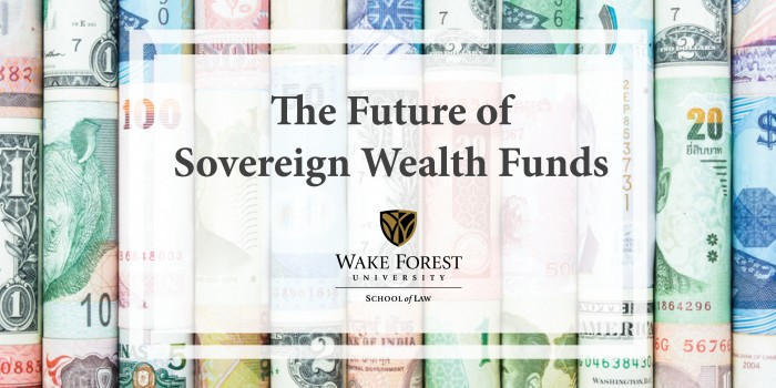 A graphic with international currency that says 'The Future of Sovereign Wealth Funds' with Wake Forest University School of Law logo