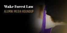 Graphic featuring a graduate's mortar board and tassel with the words Wake Forest Law Alumni Media Roundup