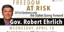 "Graphic poster featuring photo of Gov. Robert Ehrlich that has the words ""Freedom at Risk: 2016 Election and the Stakes Going Forward"" Wednesday, April 18"
